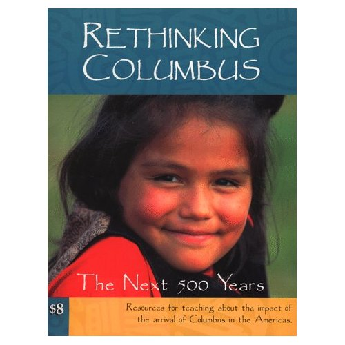 """Rethinking Columbus: The Next 500 Years""edited by Bill Bigelow and Bob Peterson"